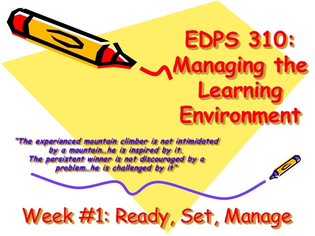 """EDPS 310: Managing the Learning Environment """"The experienced mountain climber is not intimidated by a mountain…he is inspi..."""