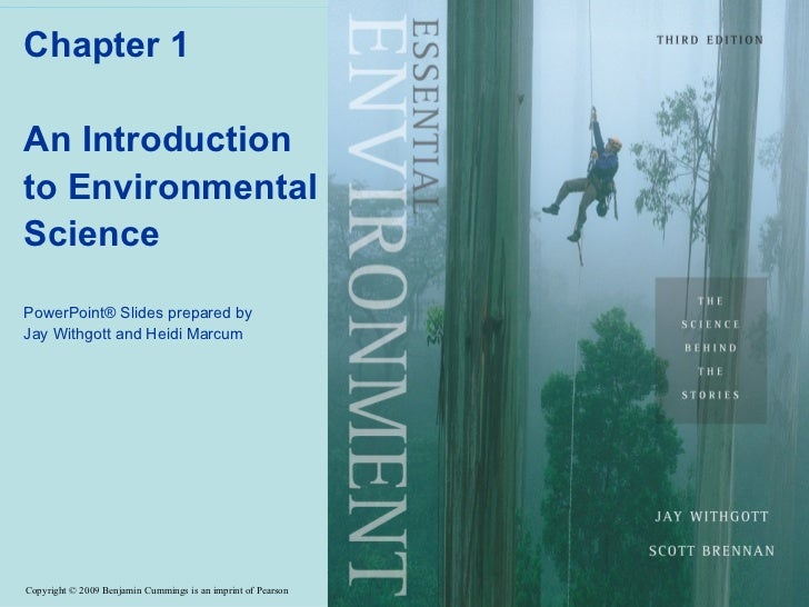 Chapter 1An Introductionto EnvironmentalSciencePowerPoint® Slides prepared byJay Withgott and Heidi MarcumCopyright © 2009...
