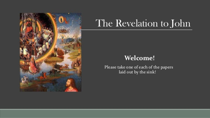 The Revelation to John            Welcome!  Please take one of each of the papers          laid out by the sink!