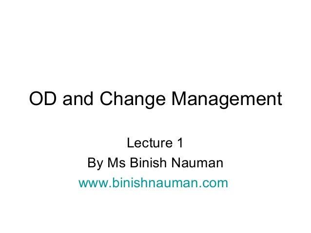 OD and Change Management          Lecture 1     By Ms Binish Nauman    www.binishnauman.com