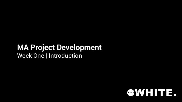 MA Project Development Week One | Introduction