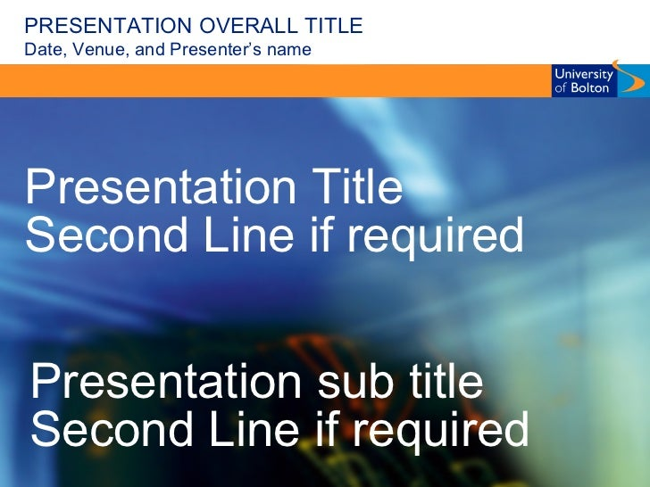 PRESENTATION OVERALL TITLE Date, Venue, and Presenter's name Presentation Title Second Line if required Presentation sub t...