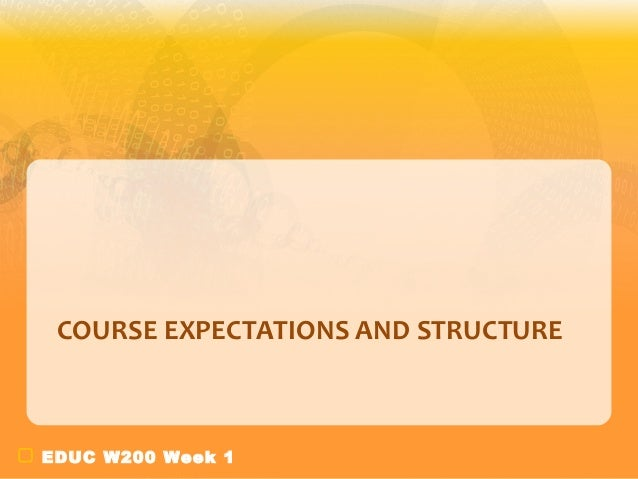 EDUC W200 Week 1COURSE EXPECTATIONS AND STRUCTURE