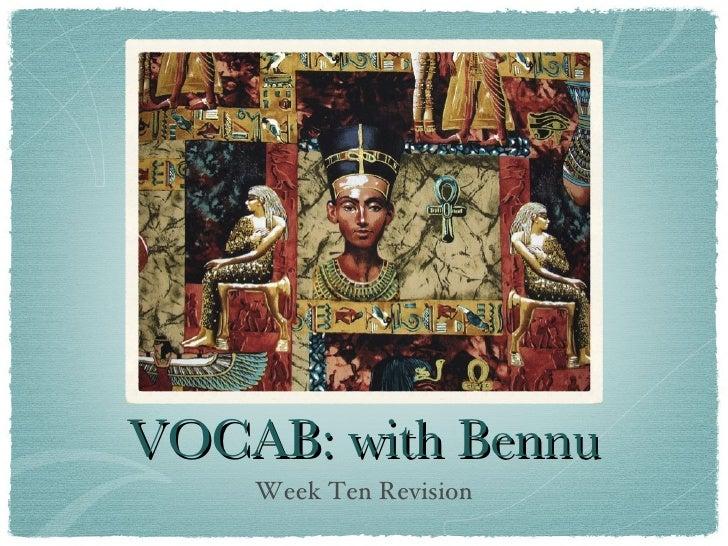 VOCAB: with Bennu <ul><li>Week Ten Revision </li></ul>