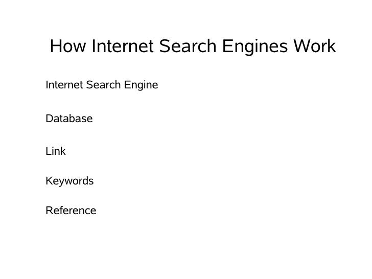 How Internet Search Engines Work Internet Search Engine  Database  Link  Keywords  Reference