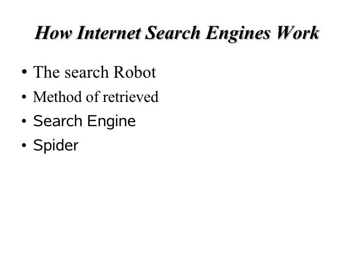 How Internet Search Engines Work ●   The search Robot ●   Method of retrieved ●   Search Engine ●   Spider
