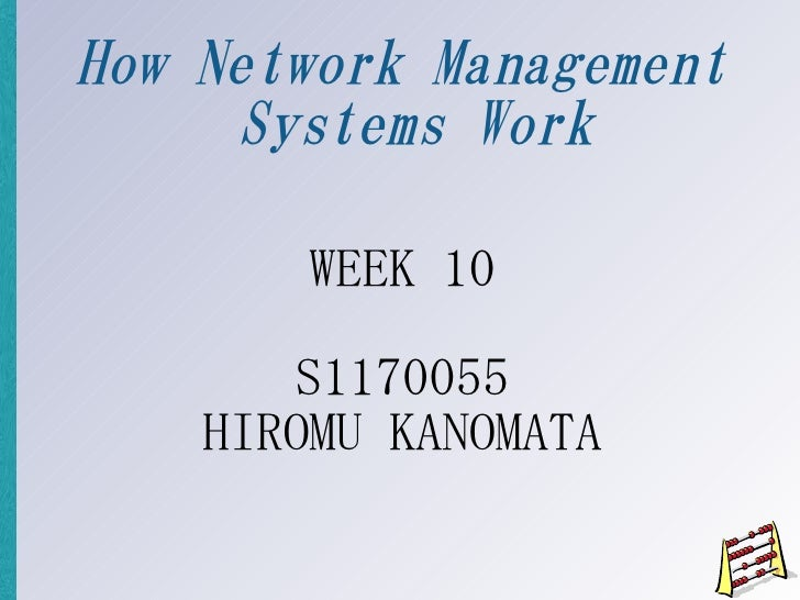 How Network Management      Systems Work         WEEK 10         S1170055     HIROMU KANOMATA