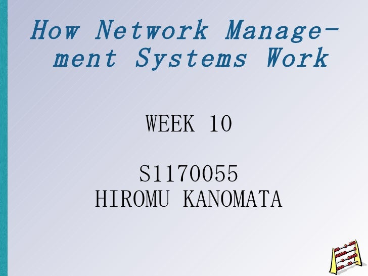 How Network Management Systems Work <ul><ul><li>WEEK 10 </li></ul></ul><ul><ul><li>S1170055 </li></ul></ul><ul><ul><li>HIR...