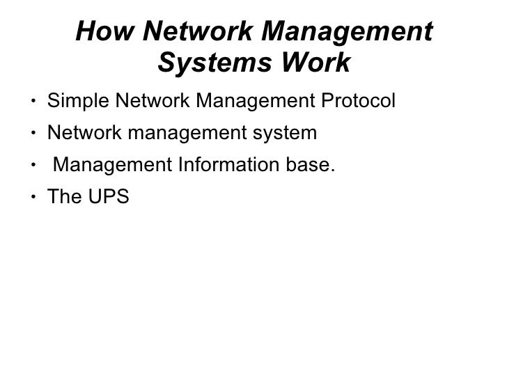 How Network Management            Systems Work ●   Simple Network Management Protocol ●   Network management system ●   Ma...