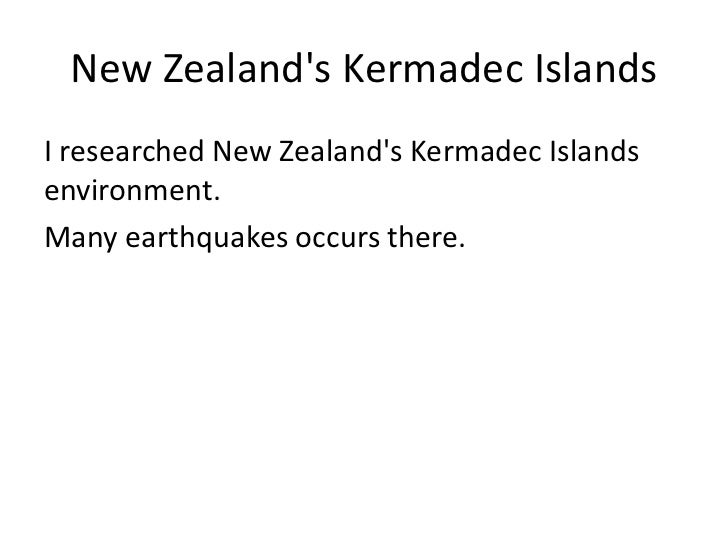 New Zealands Kermadec IslandsI researched New Zealands Kermadec Islandsenvironment.Many earthquakes occurs there.