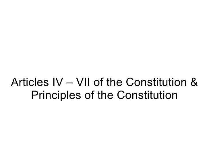 Articles IV – VII of the Constitution &    Principles of the Constitution
