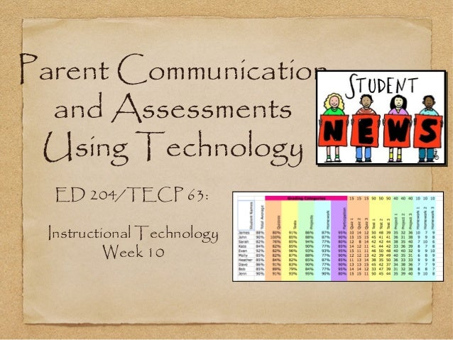 Parent Communication  and Assessments Using Technology  ED 204/TECP 63: Instructional Technology          Week 10