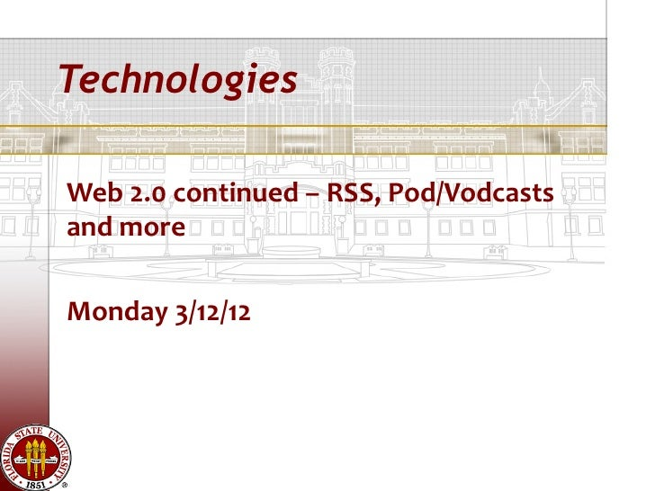 TechnologiesWeb 2.0 continued – RSS, Pod/Vodcastsand moreMonday 3/12/12