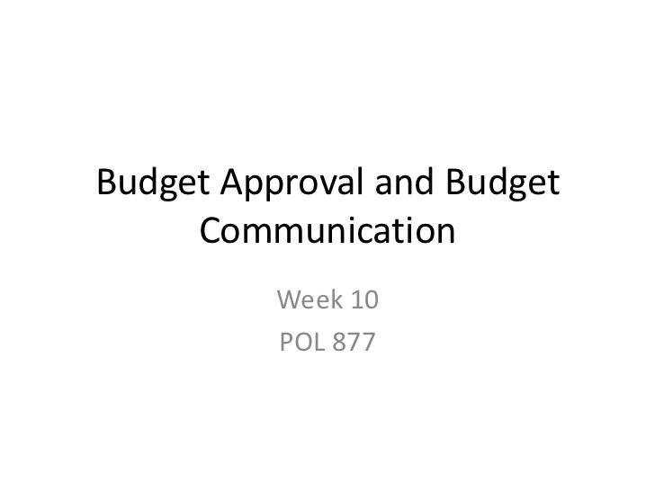 Budget Approval and Budget     Communication          Week 10          POL 877