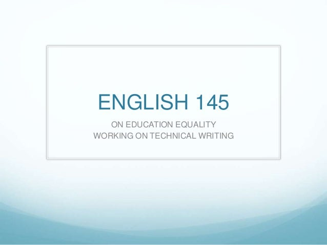 ENGLISH 145 ON EDUCATION EQUALITY WORKING ON TECHNICAL WRITING