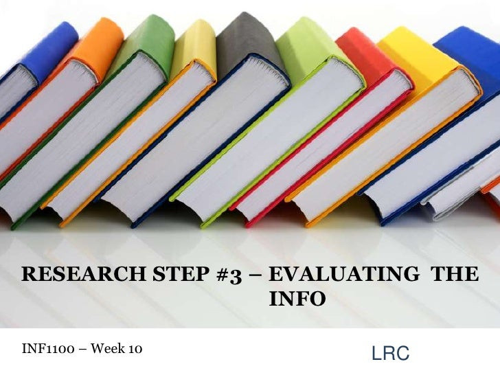 RESEARCH STEP #3 – EVALUATING  THE                  INFO<br />INF1100 – Week10 <br />LRC<br />