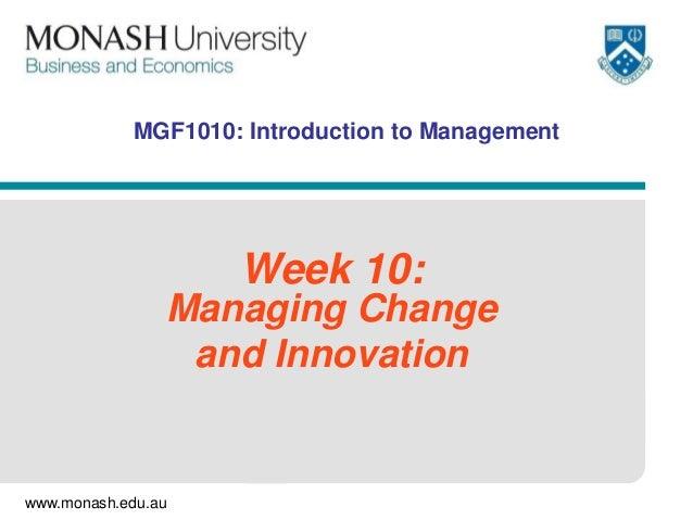 www.monash.edu.auMGF1010: Introduction to ManagementWeek 10:Managing Changeand Innovation