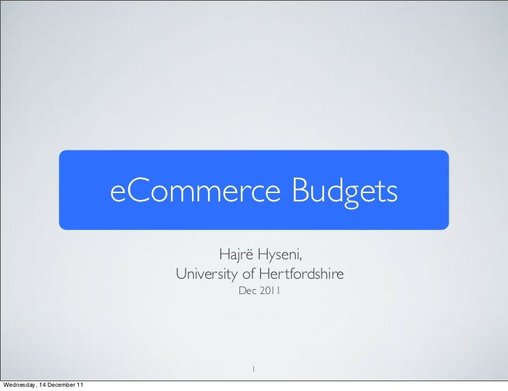 eCommerce Budgets                                     Hajrë Hyseni,                               University of Hertfordsh...