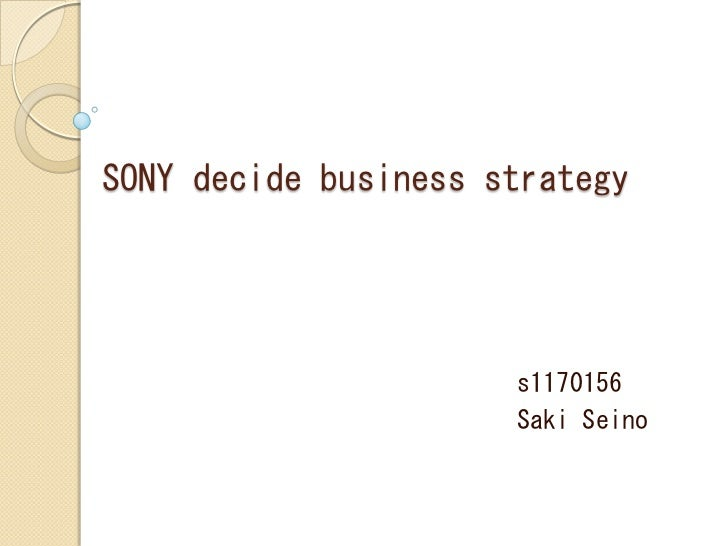 sony business strategy Following on from sony's sony stepped away from relying on a high-sales low-margin business and you have the a strategy that might not.
