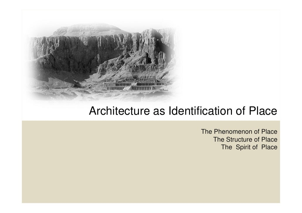 Architecture as Identification of Place                       The Phenomenon of Place                           The Struct...