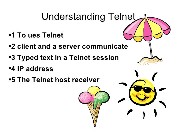 Understanding Telnet <ul><li>1 To ues Telnet </li></ul><ul><li>2 client and a server communicate </li></ul><ul><li>3 Typed...