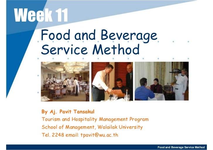 Week 11    Food and Beverage    Service Method       By Aj. Pavit Tansakul    Tourism and Hospitality Management Program  ...