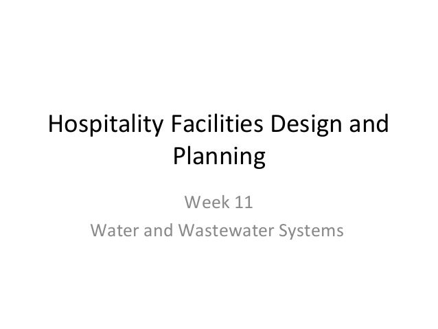 Hospitality Facilities Design and Planning Week 11 Water and Wastewater Systems