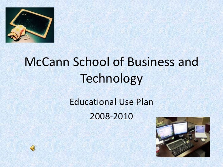 McCann School of Business and        Technology       Educational Use Plan           2008-2010