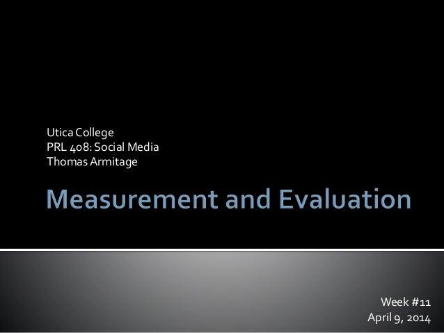 Week #11 April 9, 2014 Utica College PRL 408: Social Media ThomasArmitage