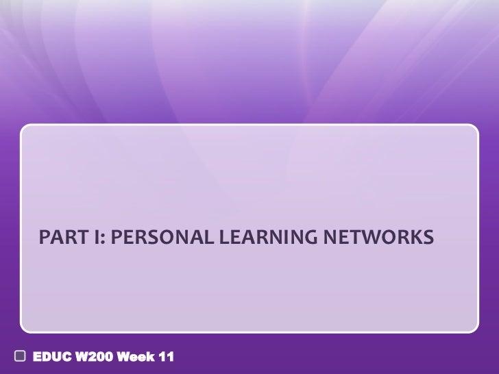 PART I: PERSONAL LEARNING NETWORKSEDUC W200 Week 11