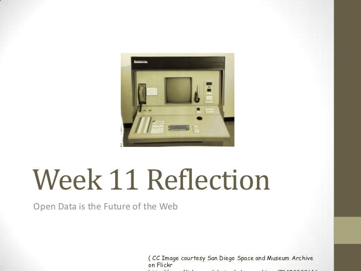 Week 11 ReflectionOpen Data is the Future of the Web                           ( CC Image courtesy San Diego Space and Mus...