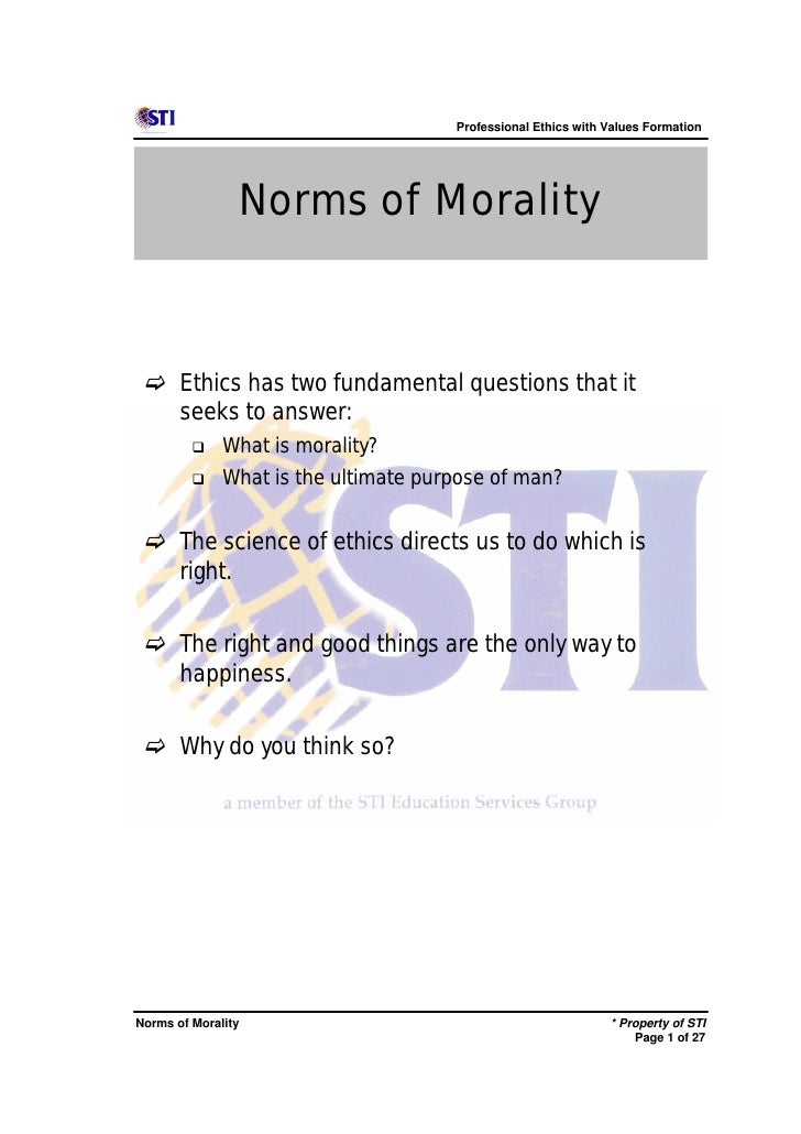 Professional Ethics with Values Formation                    Norms of Morality c Ethics has two fundamental questions that...