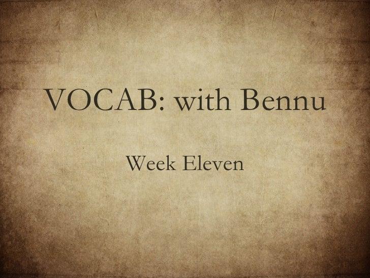 <ul><li>Week Eleven </li></ul>VOCAB: with Bennu