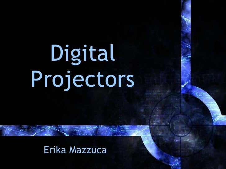 Digital Projectors Erika Mazzuca