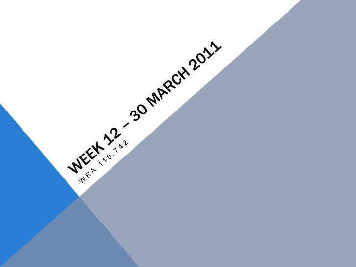 Week 12 – 30 March 2011<br />WRA 110.742<br />
