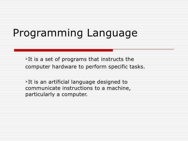 Programming Language  Itis a set of programs that instructs the  computer hardware to perform specific tasks.  Itis an a...