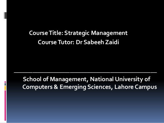 Course Title: Strategic Management      Course Tutor: Dr Sabeeh Zaidi______________________________________________   Scho...