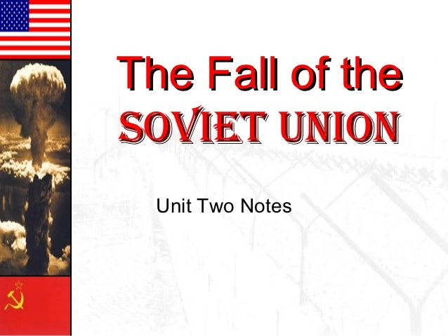the fall of the soviet union essay The united states after the fall of the soviet union essay sample introduction since the fall of the soviet union, the united state has grown in strength, vigor and might as the only.