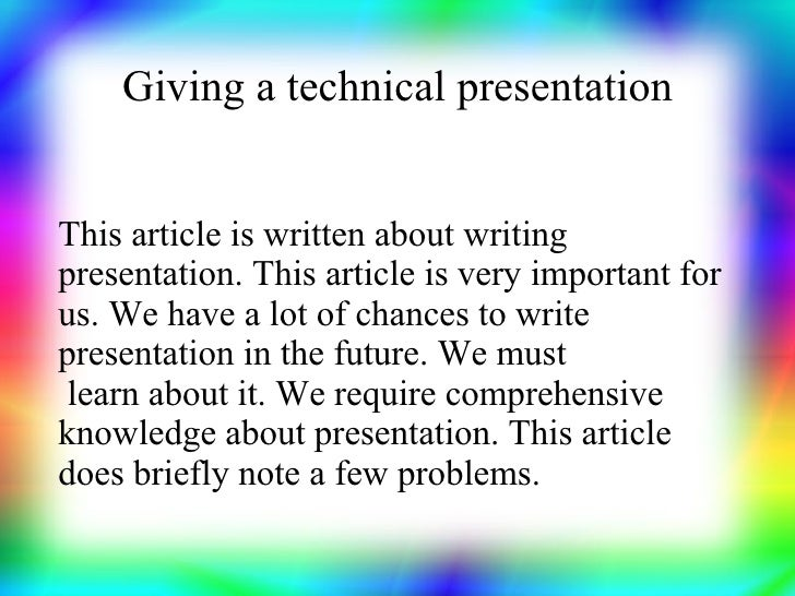 Giving a technical presentation This article is written about writing presentation. This article is very important for us....