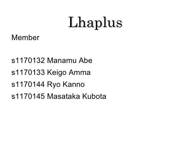 Lhaplus Member  s1170132 Manamu Abe s1170133 Keigo Amma s1170144 Ryo Kanno s1170145 Masataka Kubota