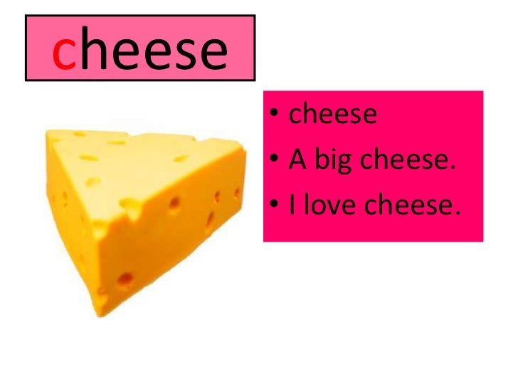 cheese<br />cheese<br />A big cheese.<br />I love cheese.<br />