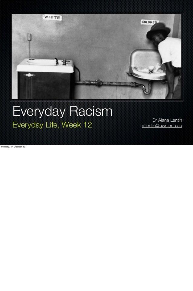 Everyday Racism Everyday Life, Week 12 Monday, 14 October 13  Dr Alana Lentin a.lentin@uws.edu.au