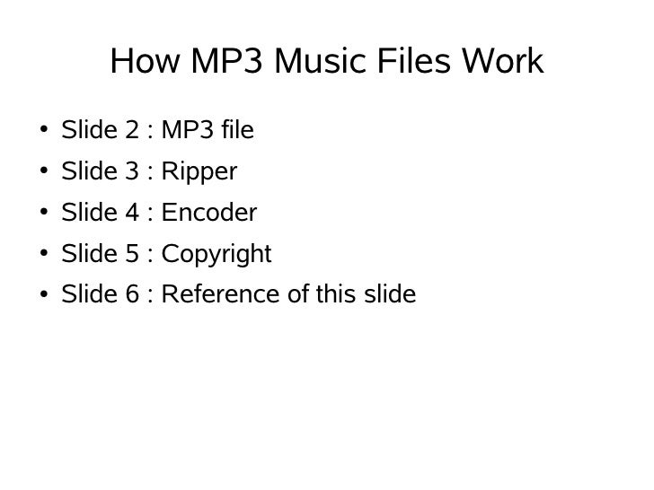 How MP3 Music Files Work ●   Slide 2 : MP3 file ●   Slide 3 : Ripper ●   Slide 4 : Encoder ●   Slide 5 : Copyright ●   Sli...