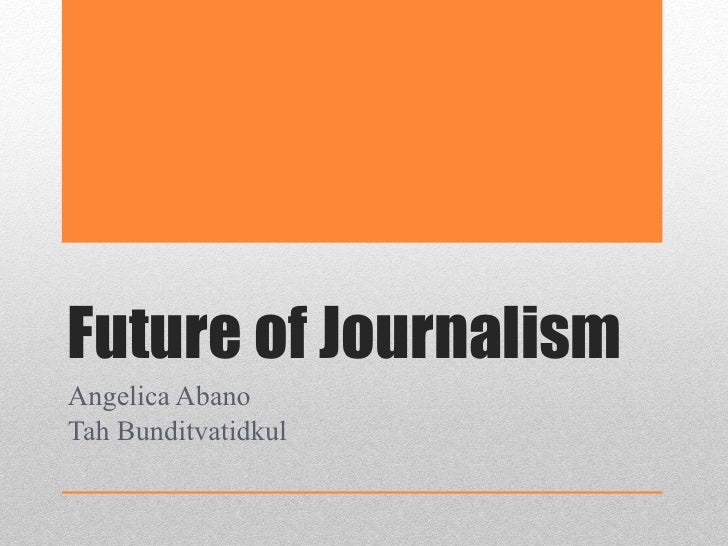 Future of Journalism Angelica Abano Tah Bunditvatidkul