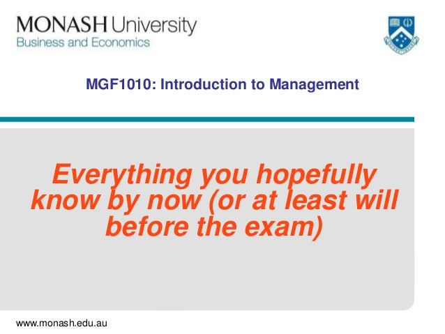 www.monash.edu.auMGF1010: Introduction to ManagementEverything you hopefullyknow by now (or at least willbefore the exam)