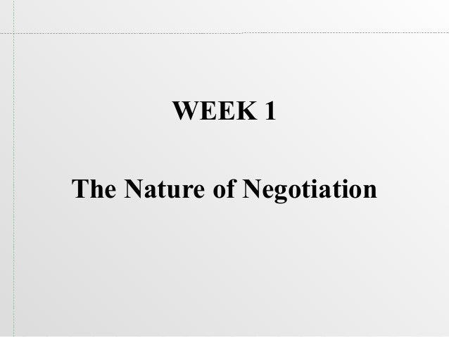 WEEK 1The Nature of Negotiation