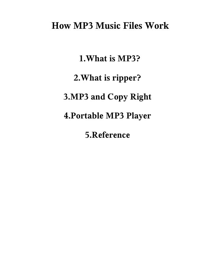 How MP3 Music Files Work        1.What is MP3?      2.What is ripper?    3.MP3 and Copy Right    4.Portable MP3 Player    ...