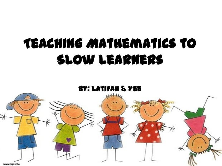 Teaching Mathematics to Slow Learnersby: Latifah & Yee<br />