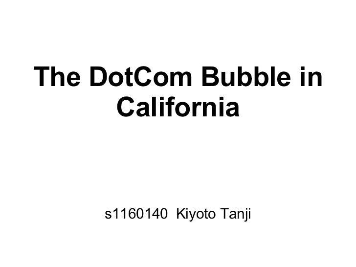 The DotCom Bubble in      California    s1160140 Kiyoto Tanji
