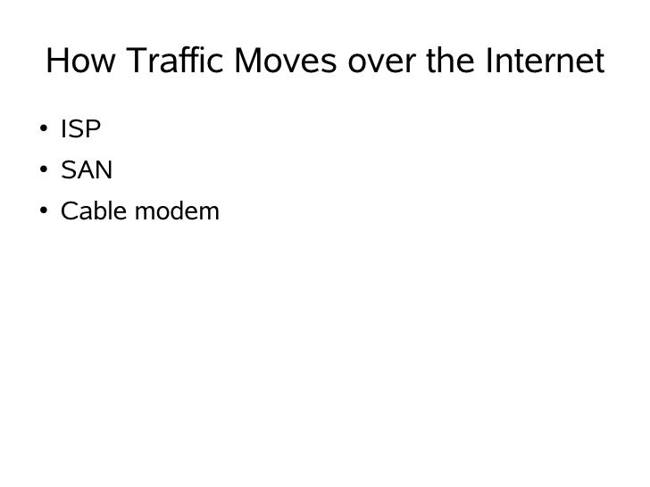 How Traffic Moves over the Internet ●   ISP ●   SAN ●   Cable modem